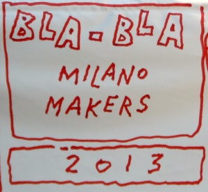Bla Bla - Milano Makers 2013